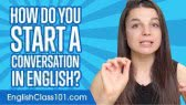 How to Start a Conversation in English (EnglishClass101.com)