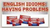 English Idioms: Having Problems (Dóris Seibert)