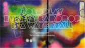 Every teardrop is a waterfall (Coldplay)