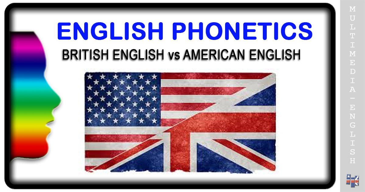 Phonetics: British English vs American –[Multimedia-English]